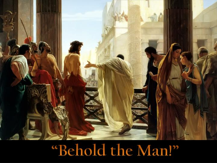 """""""Behold the Man!"""""""