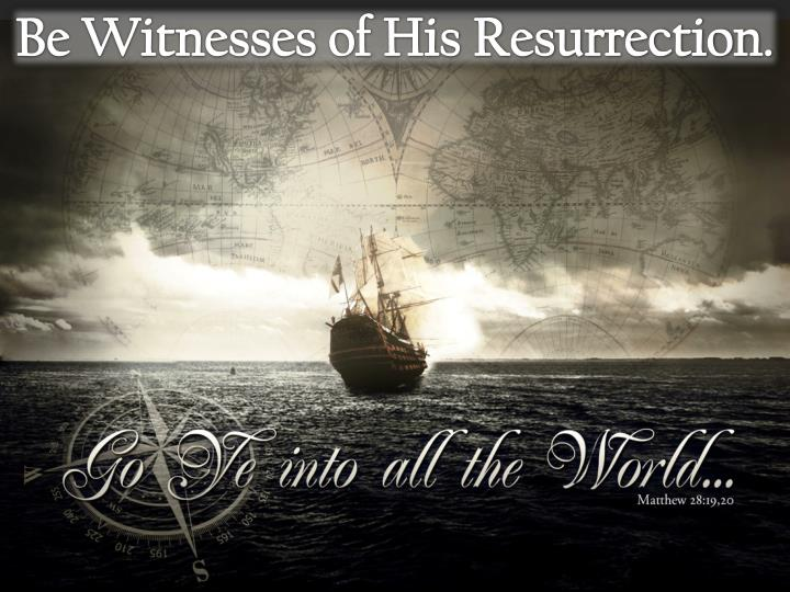 Be Witnesses of His Resurrection.