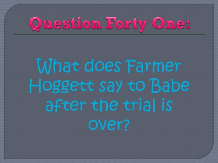 Question Forty One: