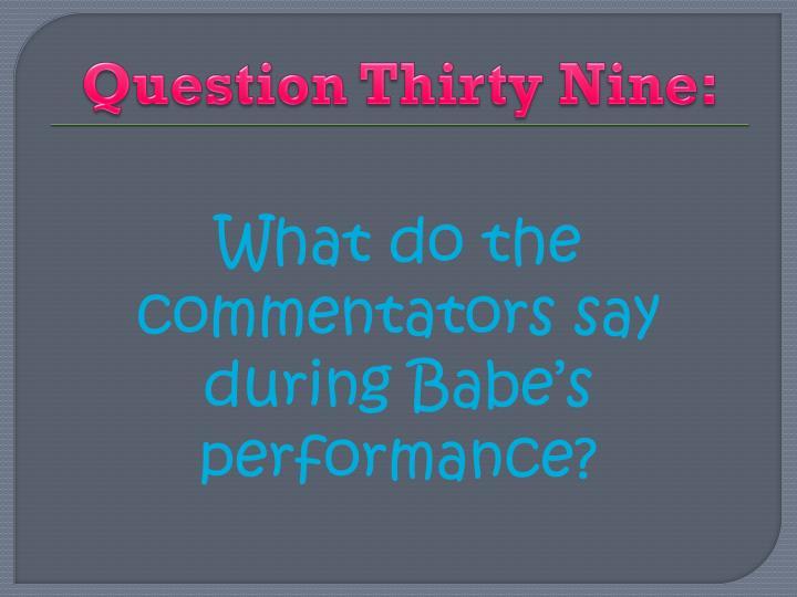 Question Thirty Nine: