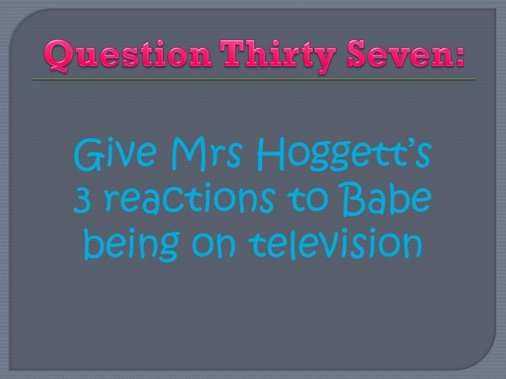 Question Thirty Seven: