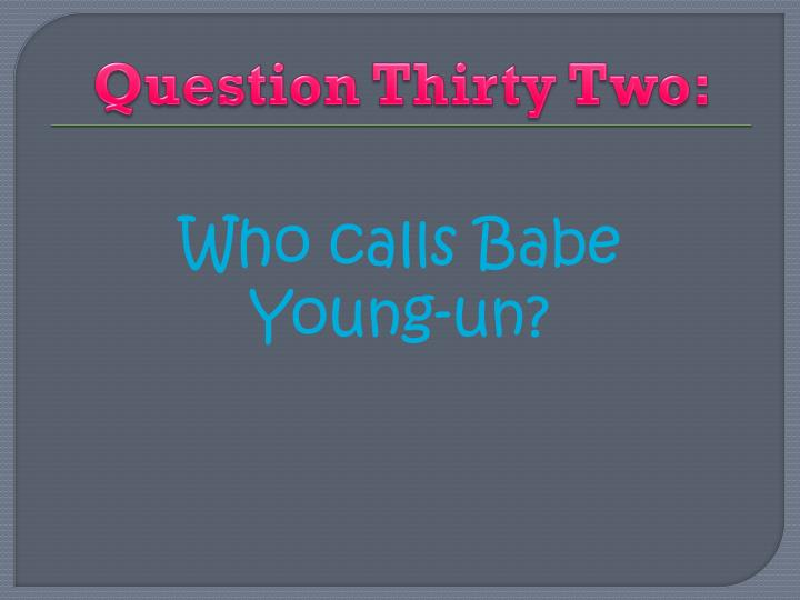 Question Thirty Two: