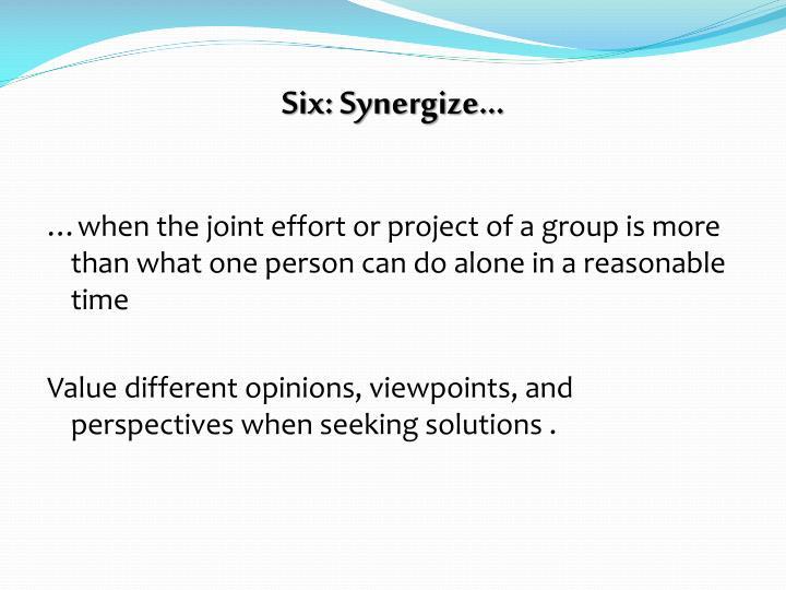 Six: Synergize