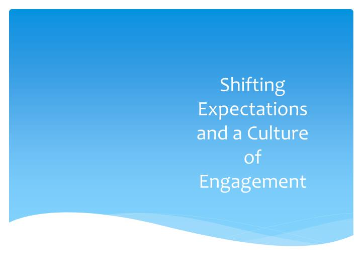 shifting expectations and a culture of engagement