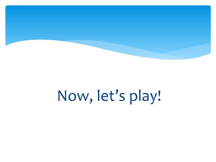 Now, let's play!