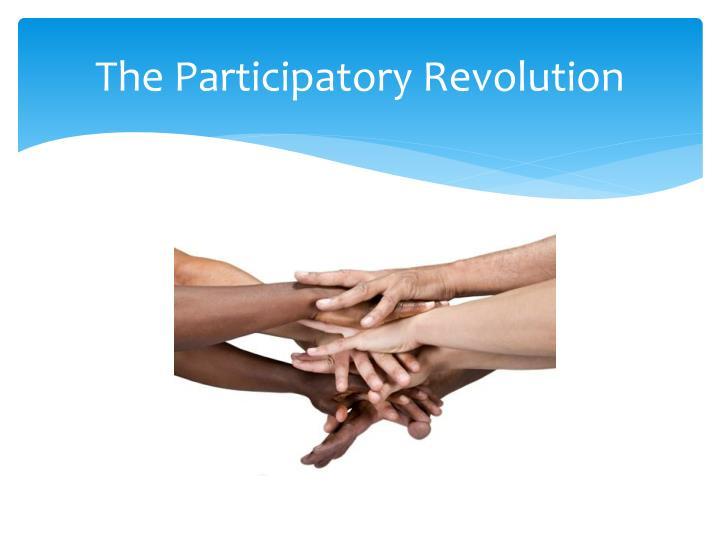 The Participatory Revolution
