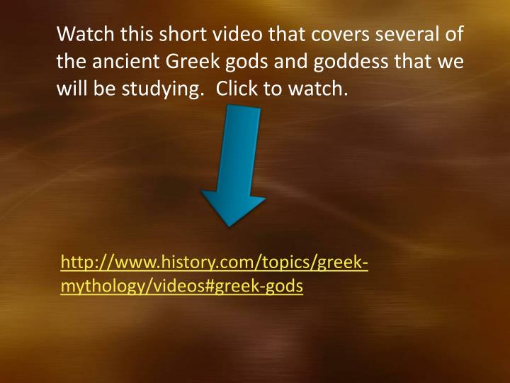 Watch this short video that covers several of the ancient Greek gods and goddess that we will be stu...