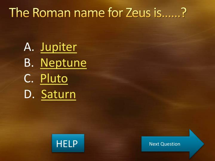 The Roman name for Zeus is……?