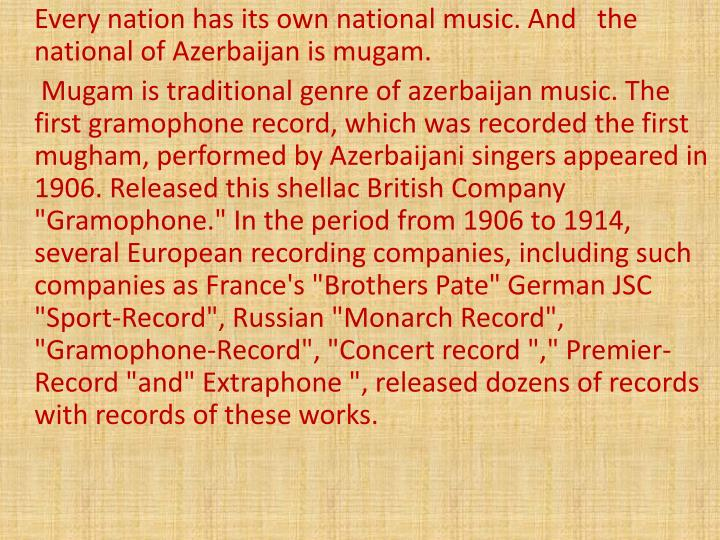 Every nation has its own national music. And   the national of Azerbaijan is mugam.