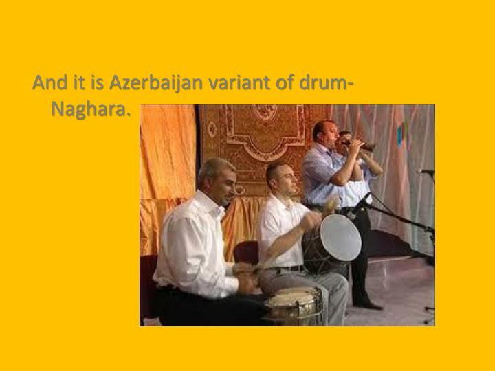 And it is Azerbaijan variant of drum- Naghara.
