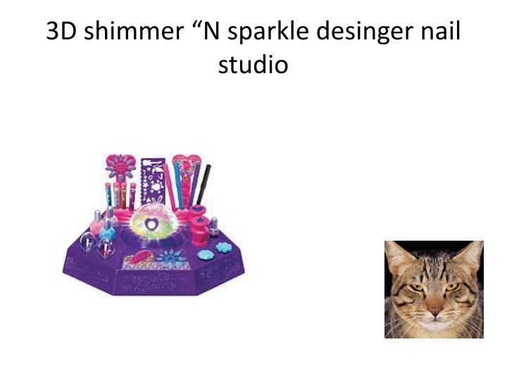 "3D shimmer ""N sparkle desinger nail studio"