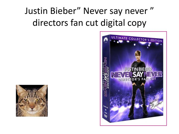 """Justin Bieber"""" Never say never """" directors fan cut digital copy"""