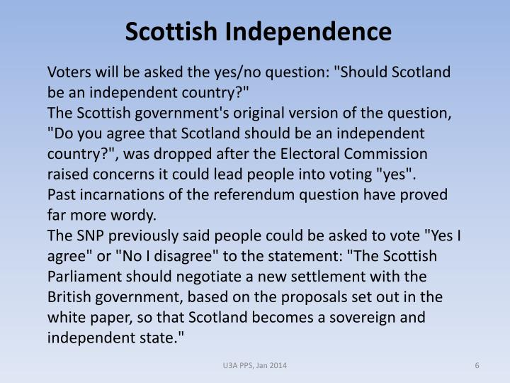 "Voters will be asked the yes/no question: ""Should Scotland be an independent country?"""