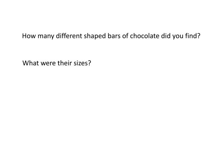 How many different shaped bars of chocolate did you find?