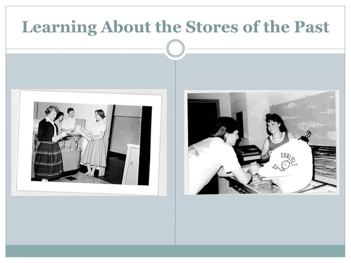 Learning About the Stores of the Past