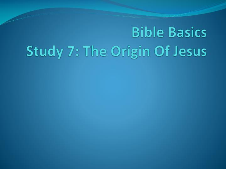 bible basics study 7 the origin of jesus