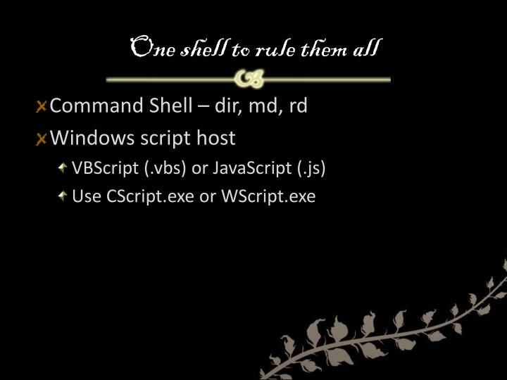 One shell to rule them all