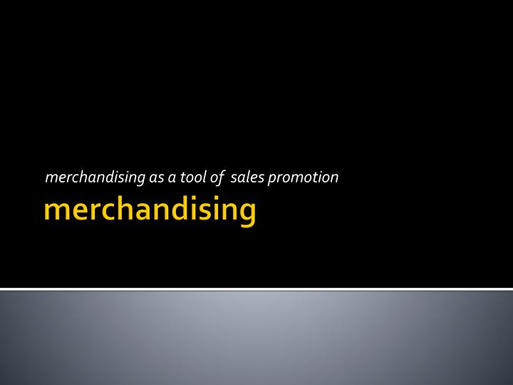 m erchandising as a tool of sales promotion
