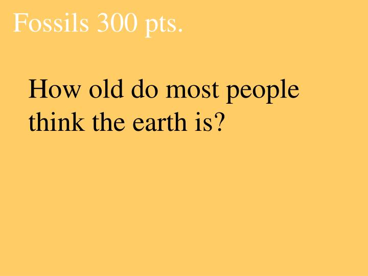How old do most people think the earth is?