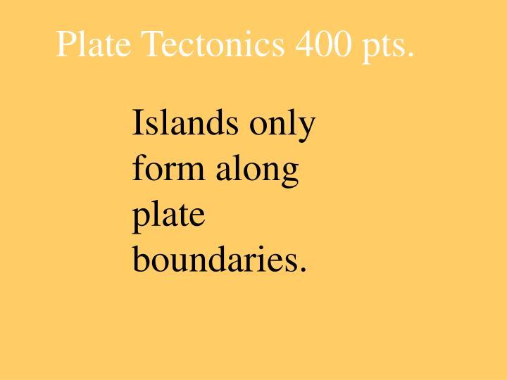Plate Tectonics 400 pts.
