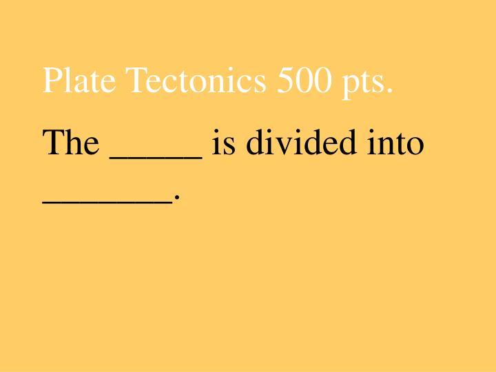 Plate Tectonics 500 pts.