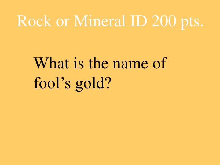 Rock or Mineral ID 200 pts.