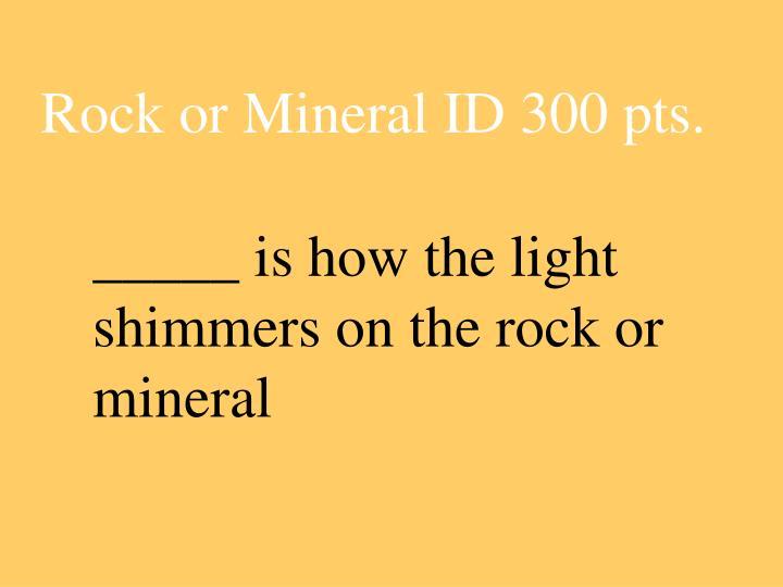 Rock or Mineral ID 300 pts.