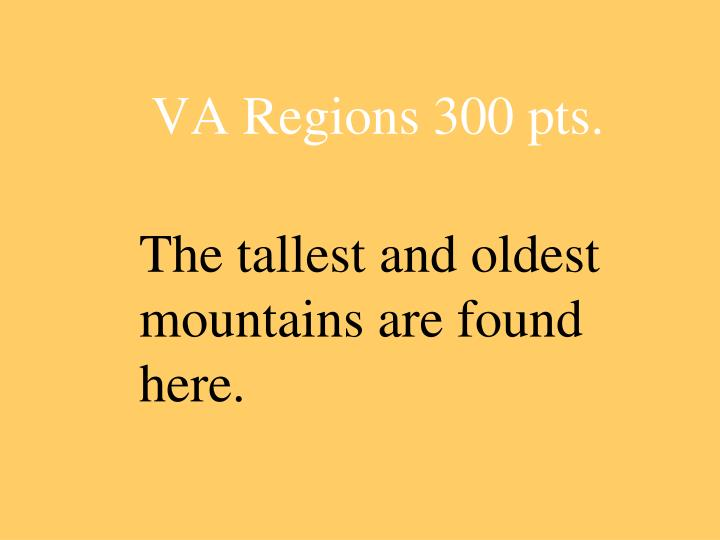 The tallest and oldest mountains are found here.