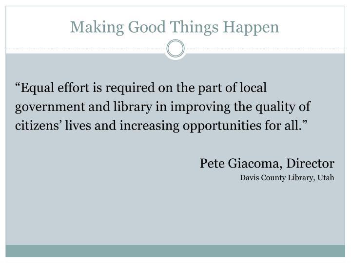 Making Good Things Happen
