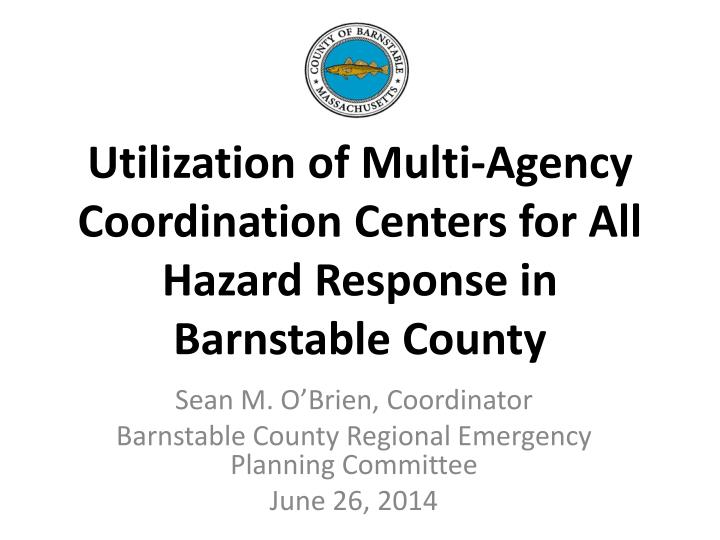 Utilization of Multi-Agency Coordination Centers for All Hazard Response in Barnstable County