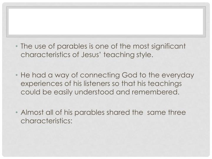 The use of parables is one of the most significant characteristics of Jesus' teaching