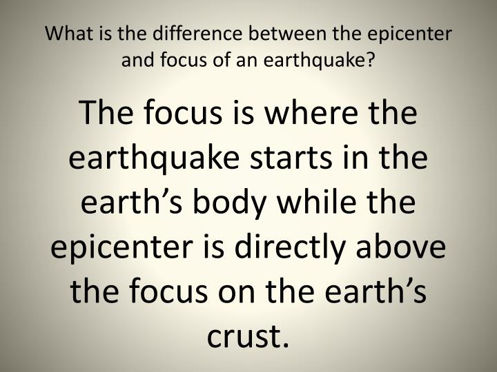 What is the difference between the epicenter and focus of an earthquake?