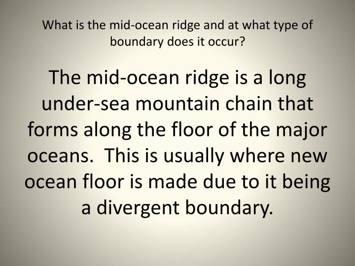 What is the mid ocean ridge and at what type of boundary does it occur