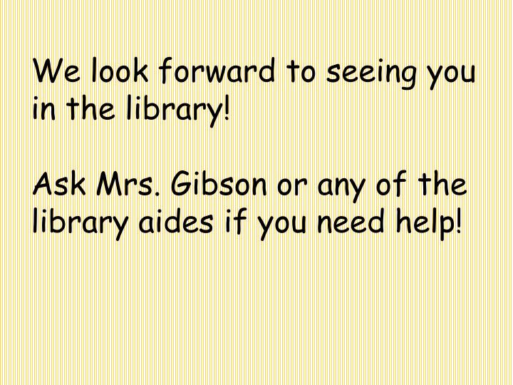 We look forward to seeing you in the library!