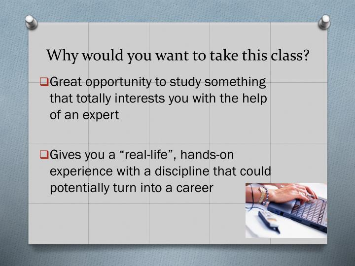 Why would you want to take this class?