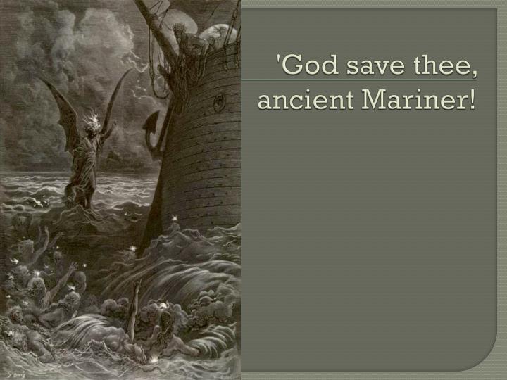 'God save thee, ancient Mariner!