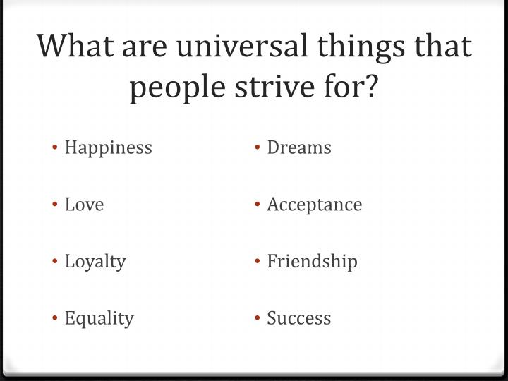 What are universal things that people strive for?