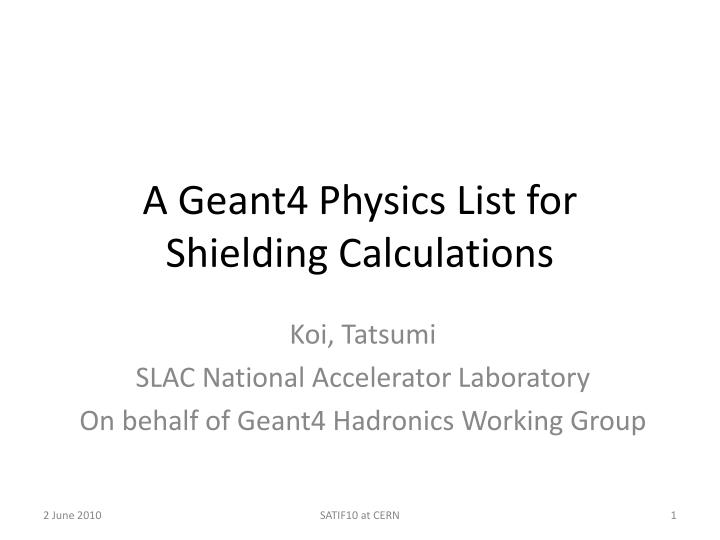 A geant4 physics list for shielding calculations
