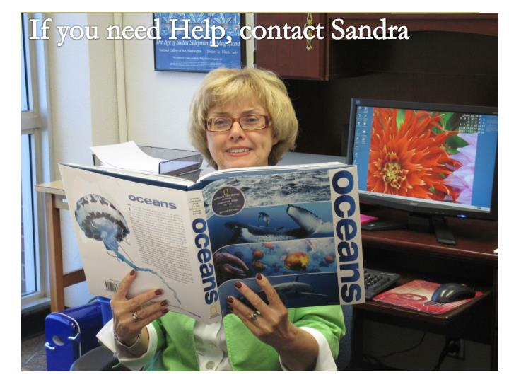 If you need Help, contact Sandra