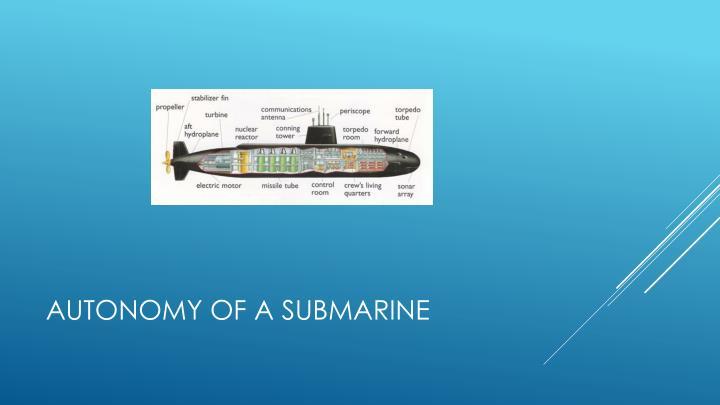 Autonomy of a submarine