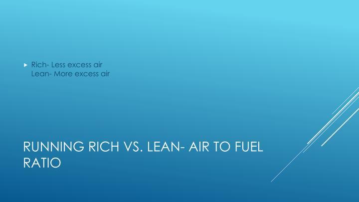 Rich- Less excess air