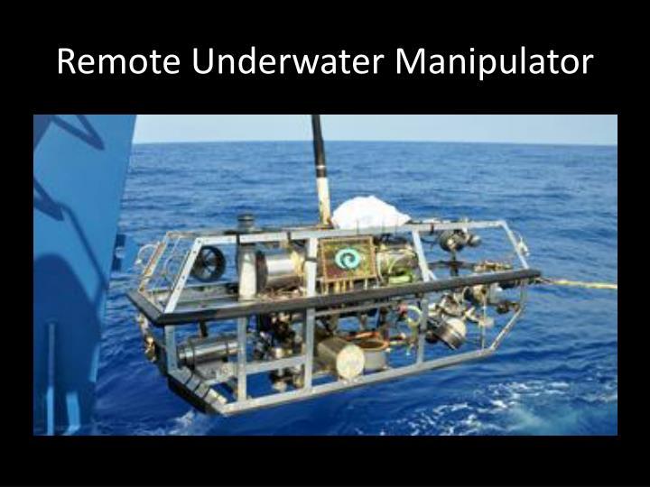 Remote Underwater Manipulator