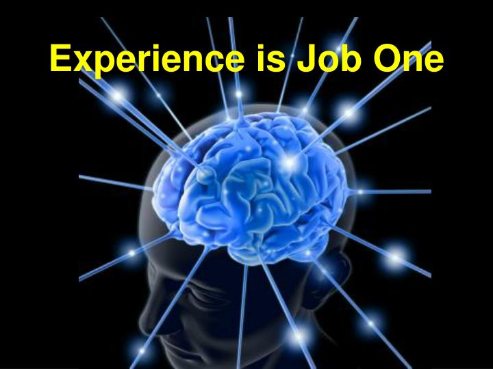 Experience is Job One