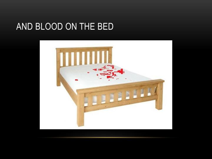 AND BLOOD ON THE BED