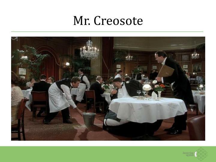 Mr. Creosote
