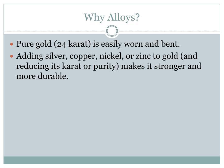 Why Alloys?