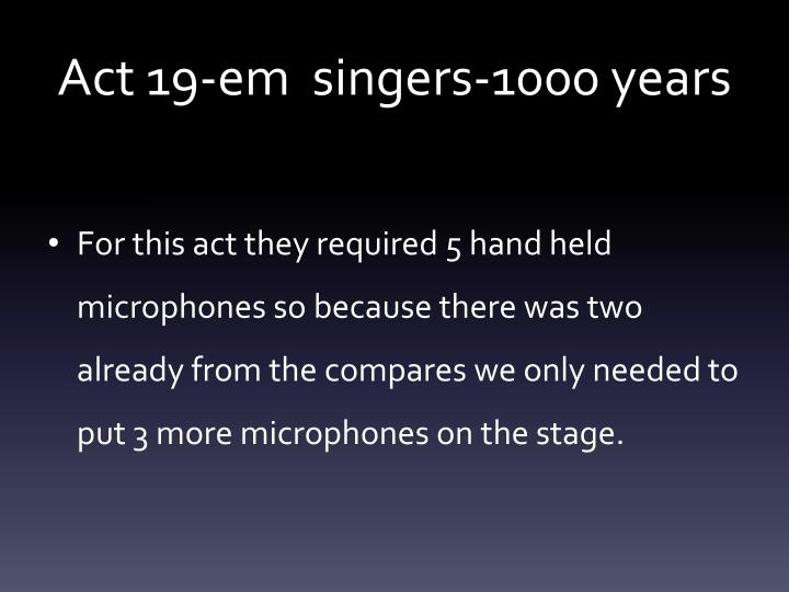 Act 19-em  singers-1000 years