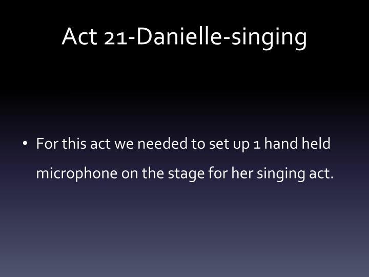Act 21-Danielle-singing
