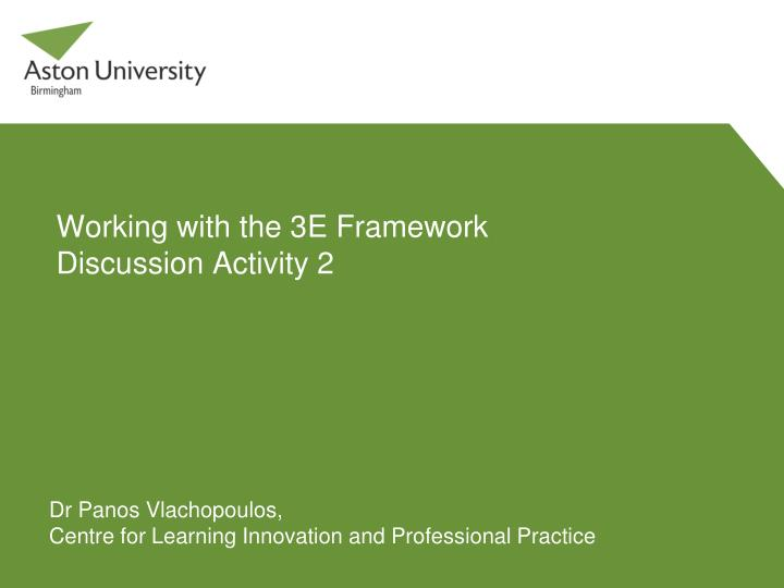 Working with the 3E Framework