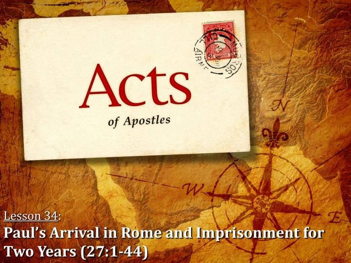Lesson 34 paul s arrival in rome and imprisonment for two years 27 1 44